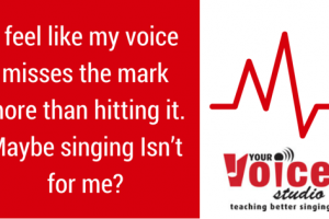I feel like my voice misses the mark more than hitting it. Maybe singing Isn't for me?